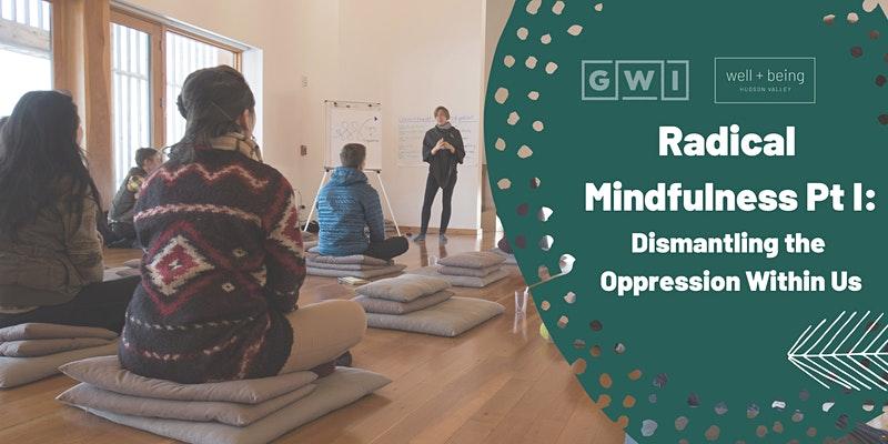 Radical Mindfulness Pt I: Dismantling the Oppression Within Us